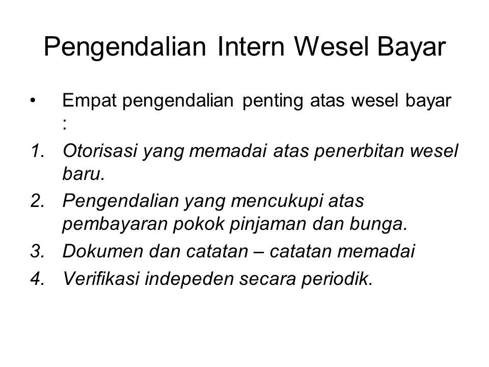 Pengendalian Intern Wesel Bayar Empat pengendalian penting atas wesel bayar : 1.Otorisasi yang memadai atas penerbitan wesel baru. 2.Pengendalian yang