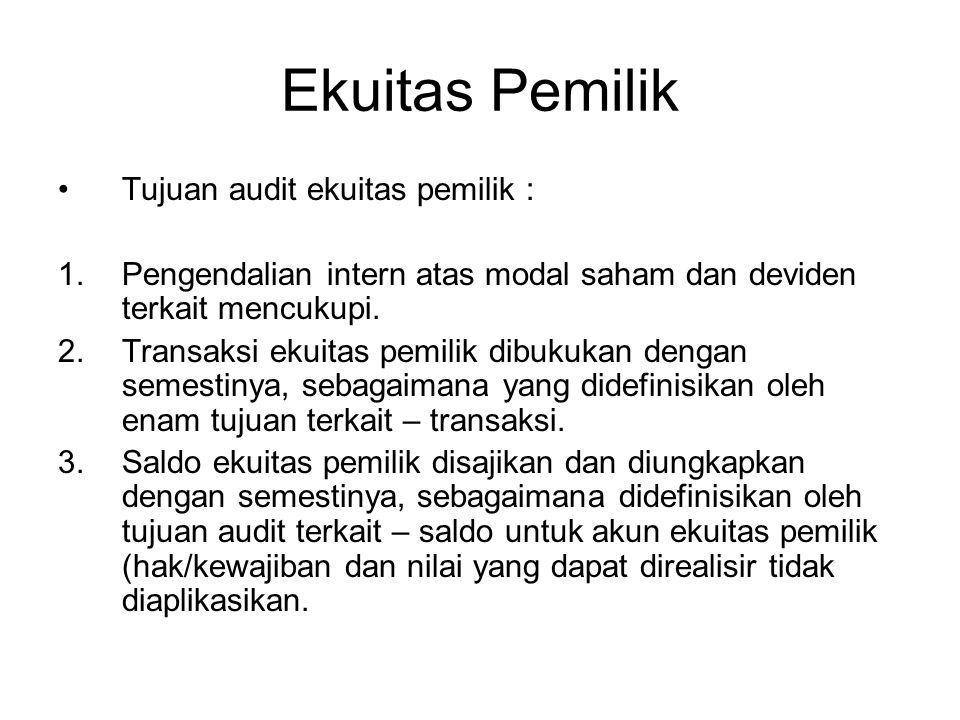 Ekuitas Pemilik Tujuan audit ekuitas pemilik : 1.Pengendalian intern atas modal saham dan deviden terkait mencukupi. 2.Transaksi ekuitas pemilik dibuk