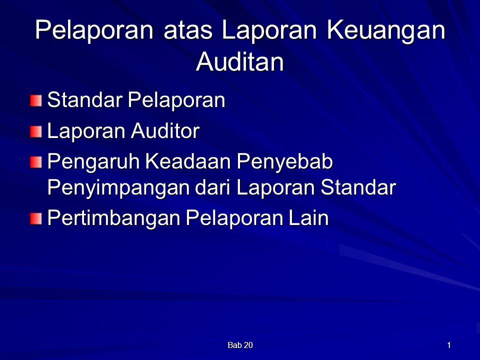 Bab 20 22 Pertimbangan Lain dalam Pelaporan Pelaporan bila auditor tidak independen Keadaan sehubungan dengan laporan keuangan komparatif Informasi yang menyertai laporan keuangan auditan Laporan keuangan yang disusun untuk digunakan di negara lain