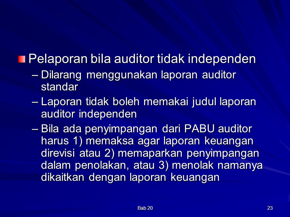 Bab 20 23 Pelaporan bila auditor tidak independen –Dilarang menggunakan laporan auditor standar –Laporan tidak boleh memakai judul laporan auditor ind