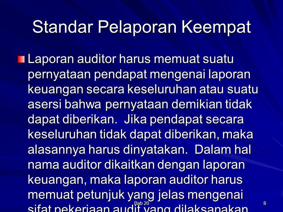 Bab 20 8 Standar Pelaporan Keempat Laporan auditor harus memuat suatu pernyataan pendapat mengenai laporan keuangan secara keseluruhan atau suatu aser