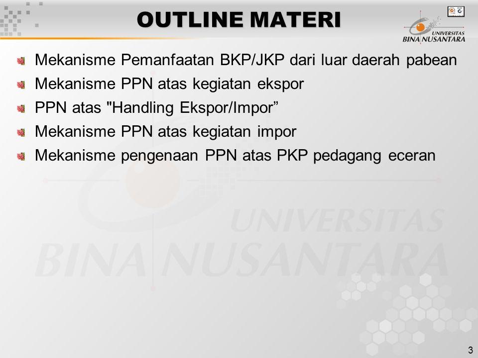 3 OUTLINE MATERI Mekanisme Pemanfaatan BKP/JKP dari luar daerah pabean Mekanisme PPN atas kegiatan ekspor PPN atas Handling Ekspor/Impor Mekanisme PPN atas kegiatan impor Mekanisme pengenaan PPN atas PKP pedagang eceran