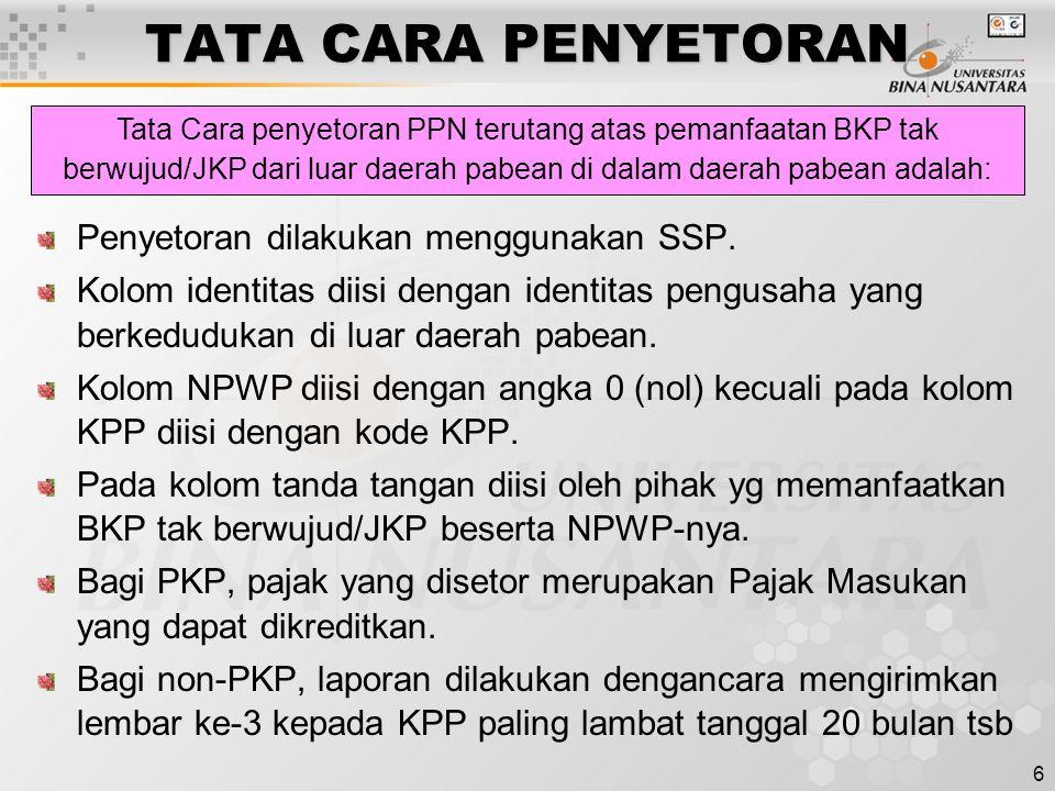 6 TATA CARA PENYETORAN Penyetoran dilakukan menggunakan SSP. Kolom identitas diisi dengan identitas pengusaha yang berkedudukan di luar daerah pabean.