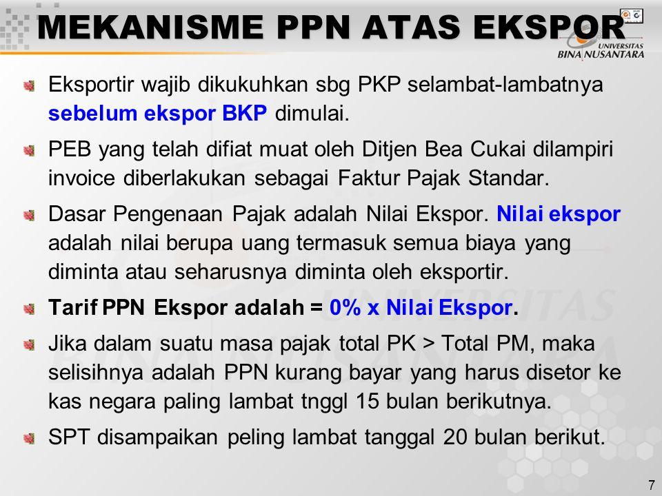 7 MEKANISME PPN ATAS EKSPOR Eksportir wajib dikukuhkan sbg PKP selambat-lambatnya sebelum ekspor BKP dimulai. PEB yang telah difiat muat oleh Ditjen B