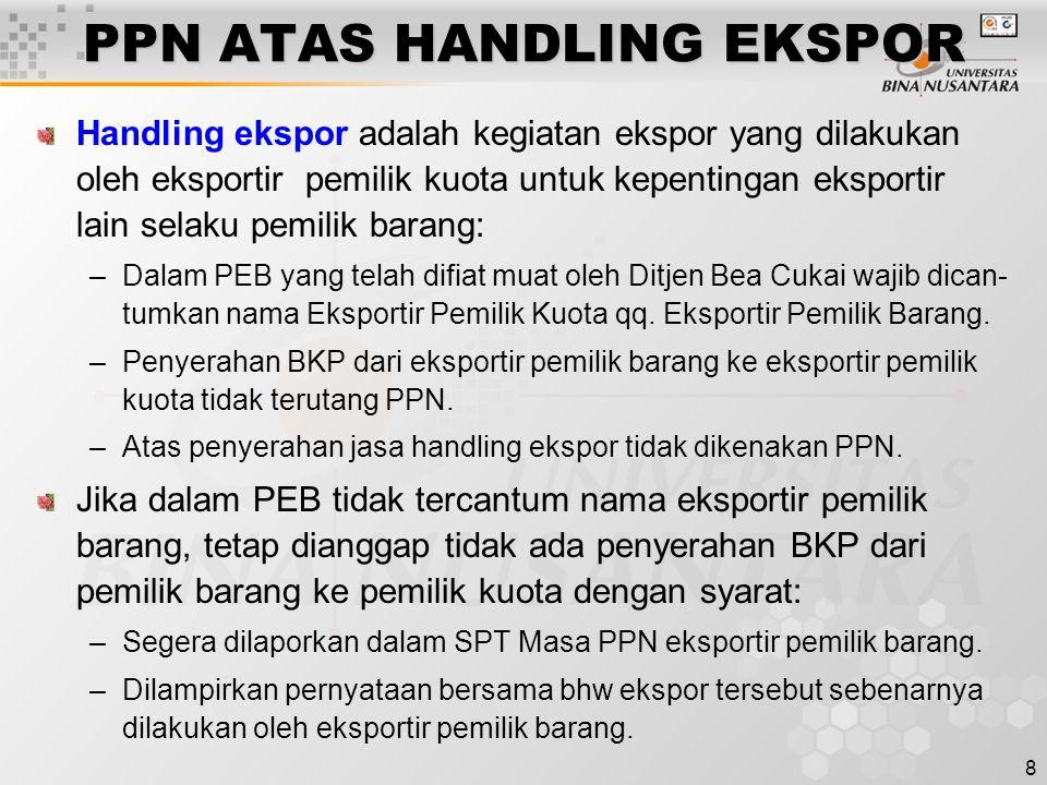 8 PPN ATAS HANDLING EKSPOR Handling ekspor adalah kegiatan ekspor yang dilakukan oleh eksportir pemilik kuota untuk kepentingan eksportir lain selaku