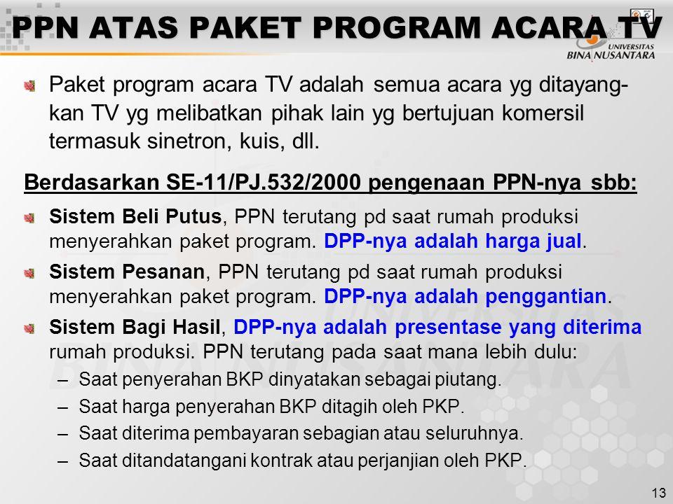 13 PPN ATAS PAKET PROGRAM ACARA TV Paket program acara TV adalah semua acara yg ditayang- kan TV yg melibatkan pihak lain yg bertujuan komersil termas