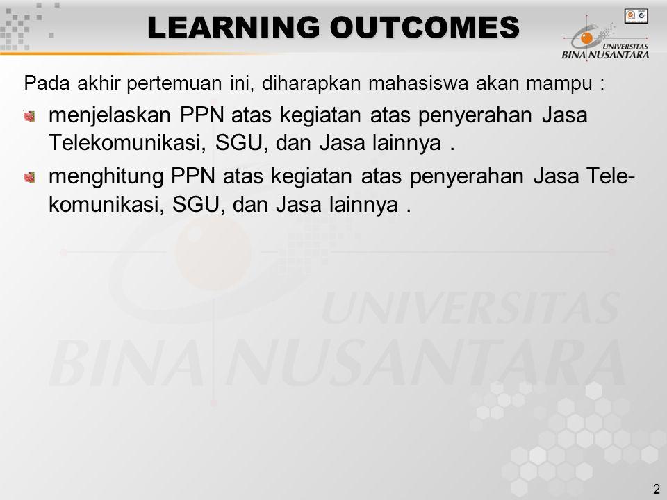 2 LEARNING OUTCOMES Pada akhir pertemuan ini, diharapkan mahasiswa akan mampu : menjelaskan PPN atas kegiatan atas penyerahan Jasa Telekomunikasi, SGU