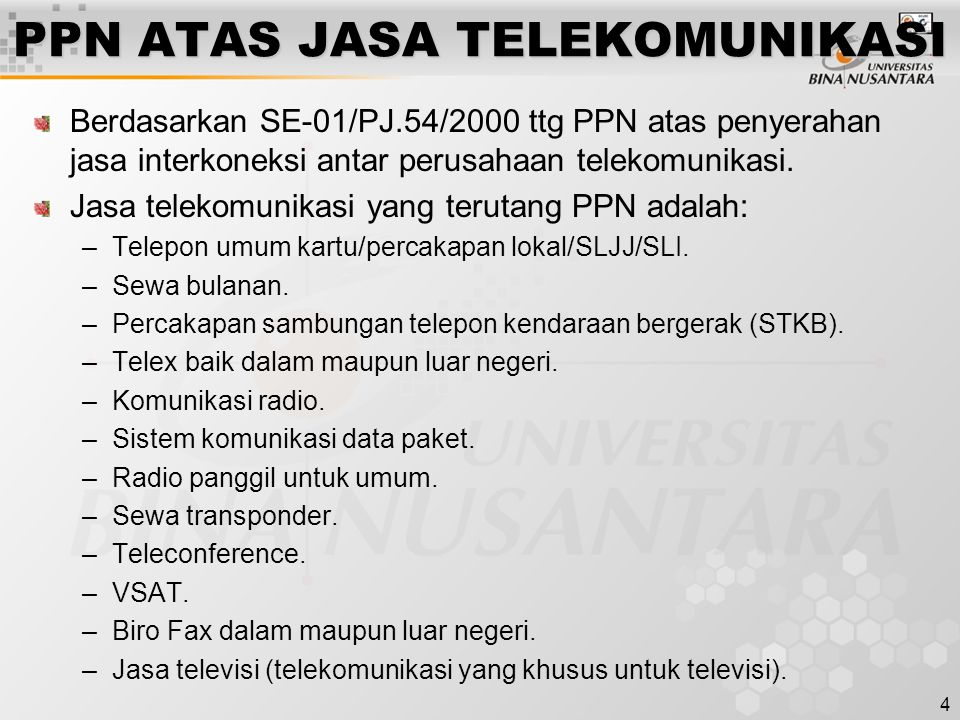 4 PPN ATAS JASA TELEKOMUNIKASI Berdasarkan SE-01/PJ.54/2000 ttg PPN atas penyerahan jasa interkoneksi antar perusahaan telekomunikasi. Jasa telekomuni