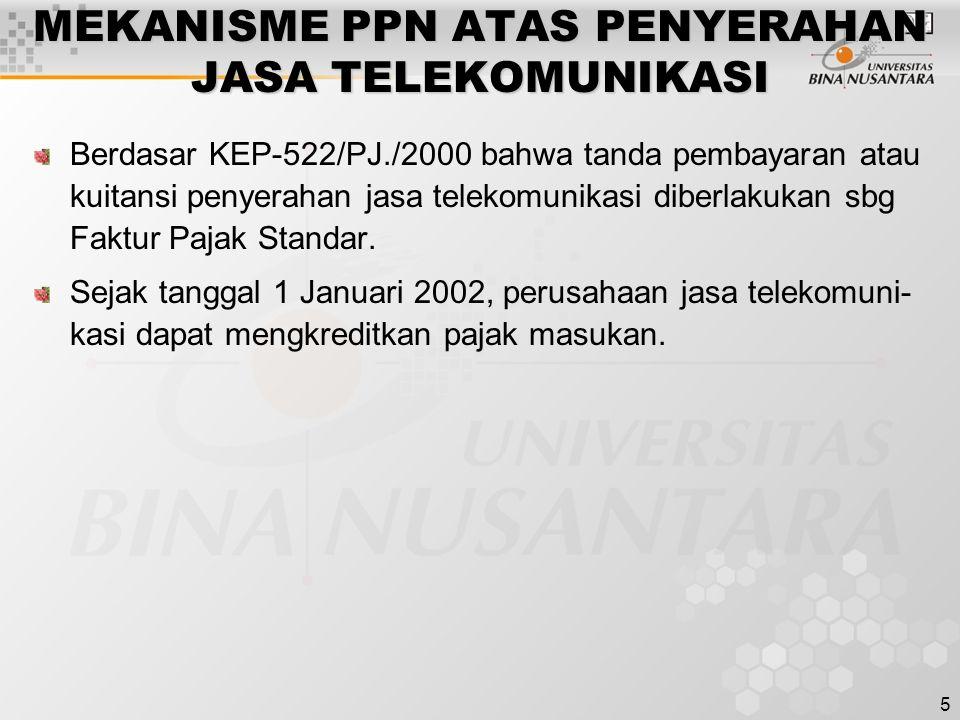 5 MEKANISME PPN ATAS PENYERAHAN JASA TELEKOMUNIKASI Berdasar KEP-522/PJ./2000 bahwa tanda pembayaran atau kuitansi penyerahan jasa telekomunikasi dibe