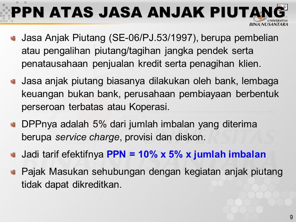 9 PPN ATAS JASA ANJAK PIUTANG Jasa Anjak Piutang (SE-06/PJ.53/1997), berupa pembelian atau pengalihan piutang/tagihan jangka pendek serta penatausahaa