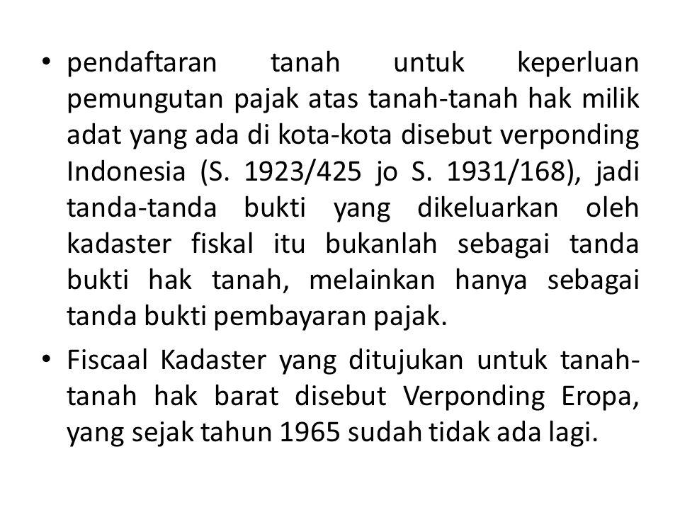 pendaftaran tanah untuk keperluan pemungutan pajak atas tanah-tanah hak milik adat yang ada di kota-kota disebut verponding Indonesia (S. 1923/425 jo