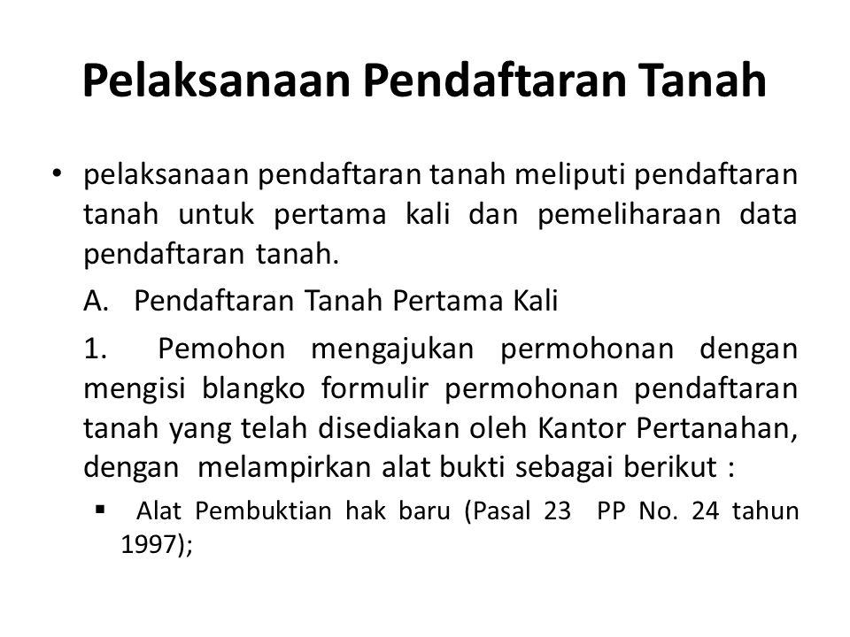 Pelaksanaan Pendaftaran Tanah pelaksanaan pendaftaran tanah meliputi pendaftaran tanah untuk pertama kali dan pemeliharaan data pendaftaran tanah. A.