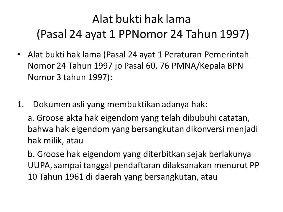 Alat bukti hak lama (Pasal 24 ayat 1 PPNomor 24 Tahun 1997) Alat bukti hak lama (Pasal 24 ayat 1 Peraturan Pemerintah Nomor 24 Tahun 1997 jo Pasal 60,