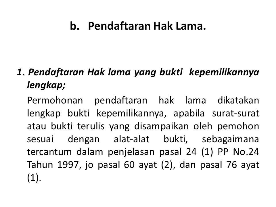 1. Pendaftaran Hak lama yang bukti kepemilikannya lengkap; Permohonan pendaftaran hak lama dikatakan lengkap bukti kepemilikannya, apabila surat-surat