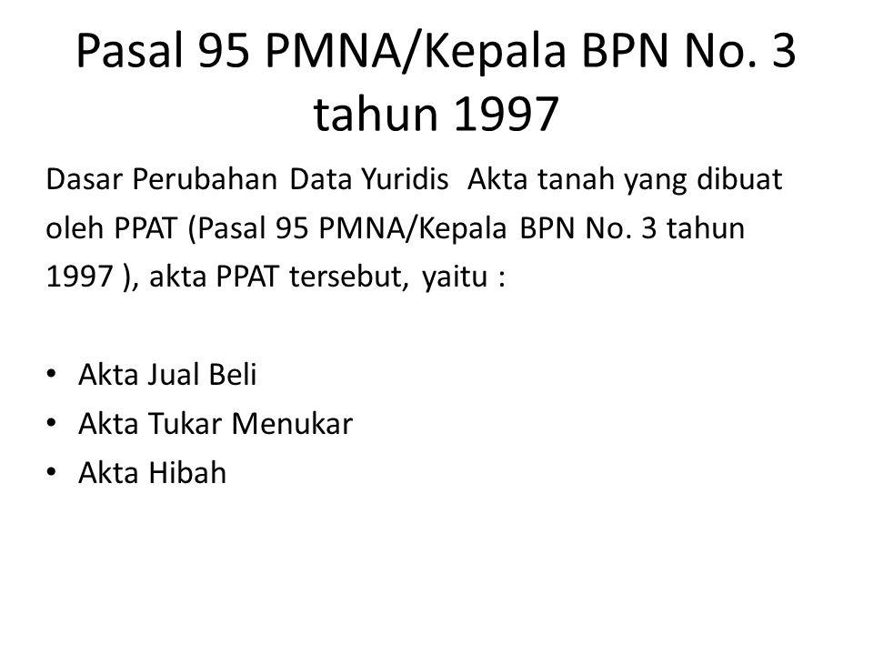 Pasal 95 PMNA/Kepala BPN No. 3 tahun 1997 Dasar Perubahan Data Yuridis Akta tanah yang dibuat oleh PPAT (Pasal 95 PMNA/Kepala BPN No. 3 tahun 1997 ),