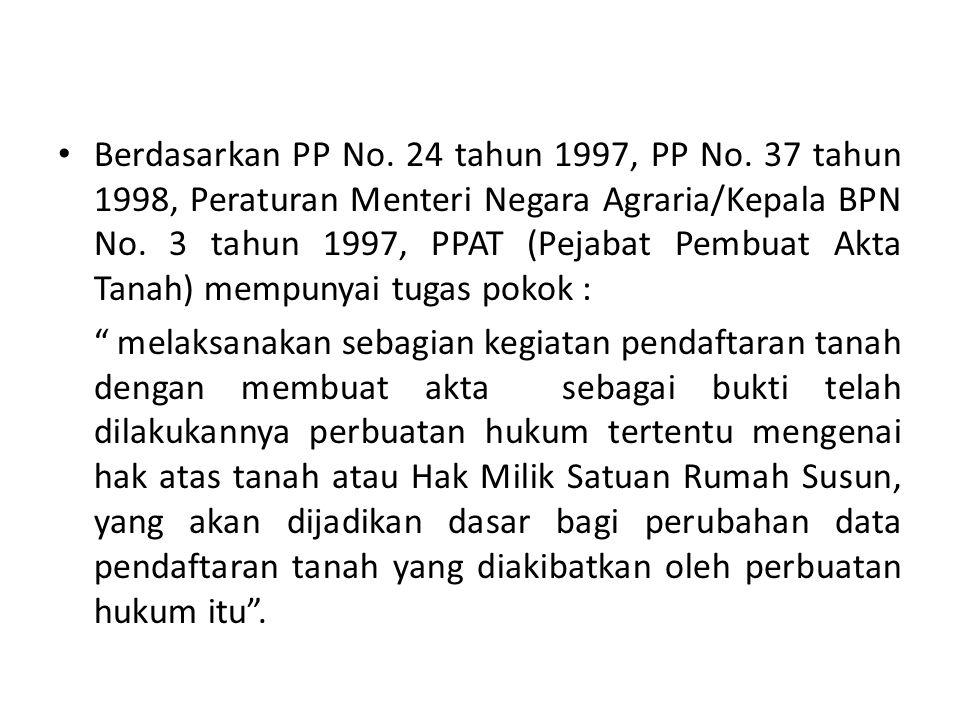 Berdasarkan PP No. 24 tahun 1997, PP No. 37 tahun 1998, Peraturan Menteri Negara Agraria/Kepala BPN No. 3 tahun 1997, PPAT (Pejabat Pembuat Akta Tanah