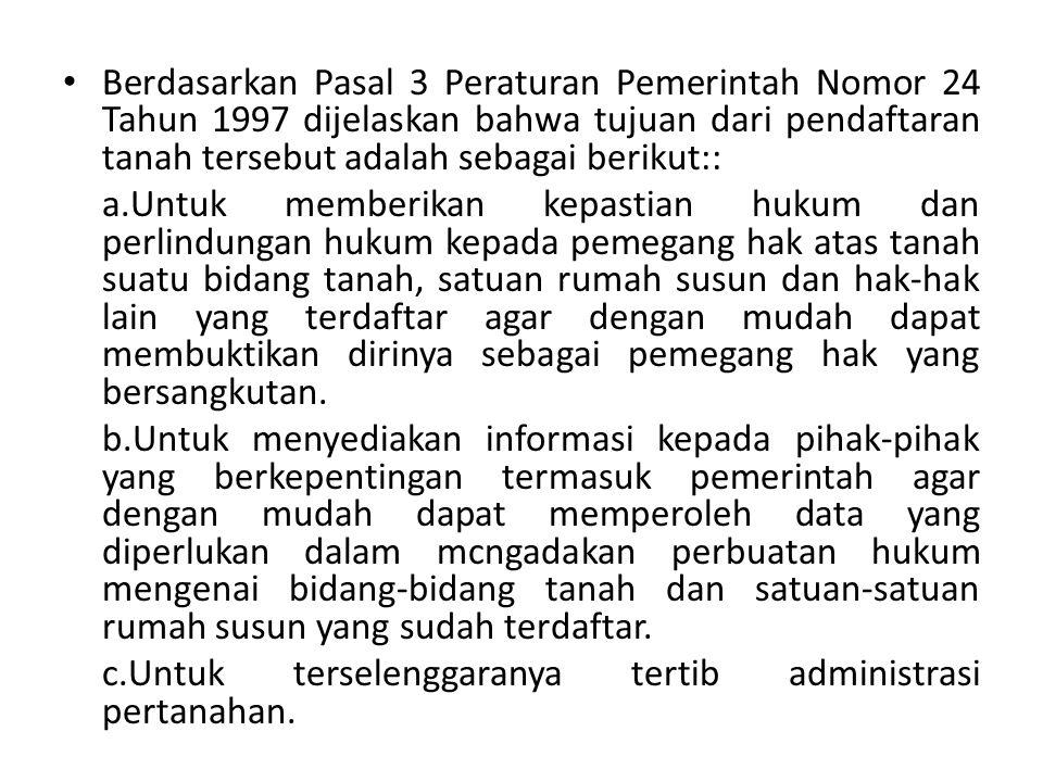 Berdasarkan Pasal 3 Peraturan Pemerintah Nomor 24 Tahun 1997 dijelaskan bahwa tujuan dari pendaftaran tanah tersebut adalah sebagai berikut:: a.Untuk