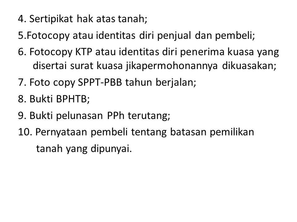 4. Sertipikat hak atas tanah; 5.Fotocopy atau identitas diri penjual dan pembeli; 6. Fotocopy KTP atau identitas diri penerima kuasa yang disertai sur