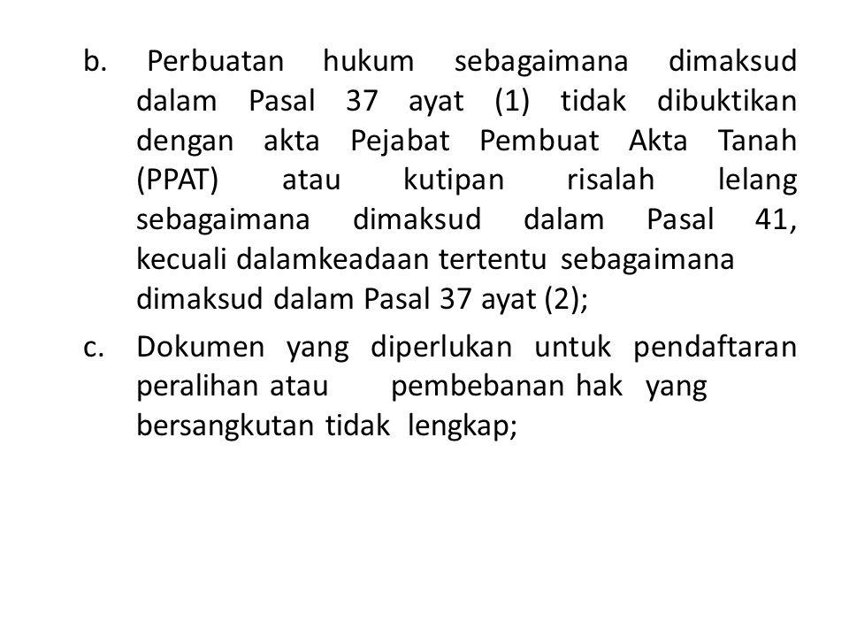 b. Perbuatan hukum sebagaimana dimaksud dalam Pasal 37 ayat (1) tidak dibuktikan dengan akta Pejabat Pembuat Akta Tanah (PPAT) atau kutipan risalah le