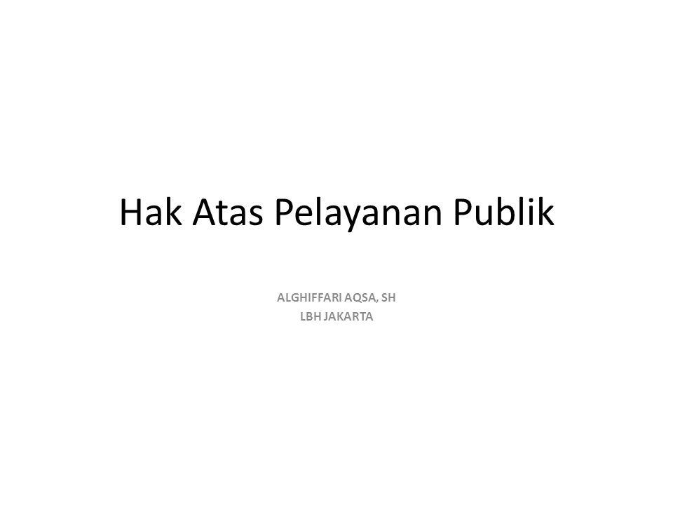 Hak Atas Pelayanan Publik ALGHIFFARI AQSA, SH LBH JAKARTA