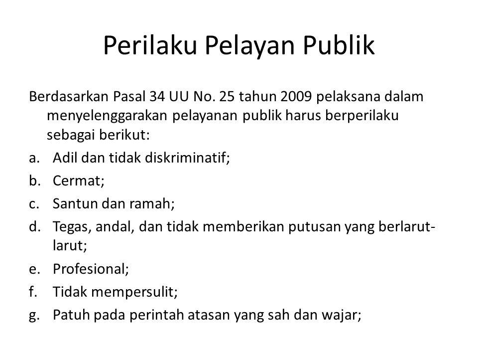 Perilaku Pelayan Publik Berdasarkan Pasal 34 UU No. 25 tahun 2009 pelaksana dalam menyelenggarakan pelayanan publik harus berperilaku sebagai berikut: