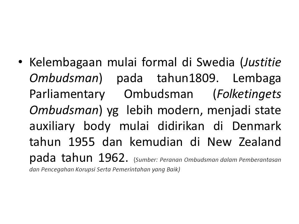 Kelembagaan mulai formal di Swedia (Justitie Ombudsman) pada tahun1809. Lembaga Parliamentary Ombudsman (Folketingets Ombudsman) yg lebih modern, menj