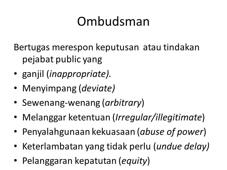 Ombudsman Bertugas merespon keputusan atau tindakan pejabat public yang ganjil (inappropriate). Menyimpang (deviate) Sewenang-wenang (arbitrary) Melan