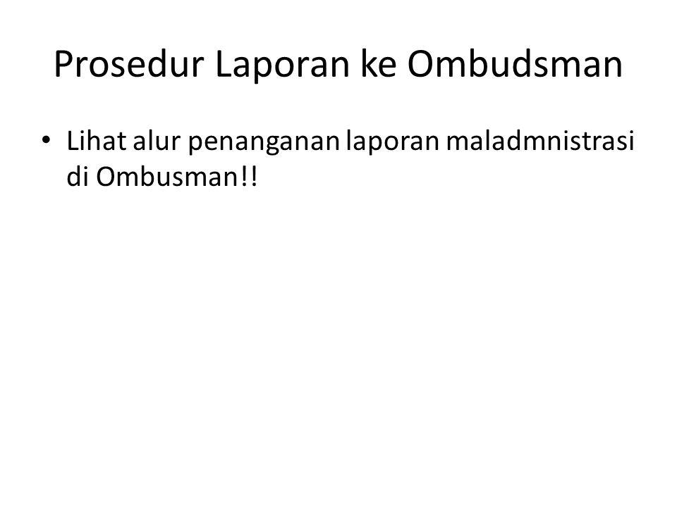 Prosedur Laporan ke Ombudsman Lihat alur penanganan laporan maladmnistrasi di Ombusman!!