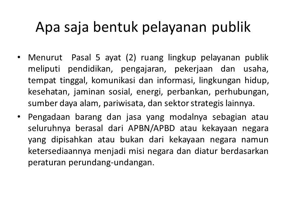 Apa saja bentuk pelayanan publik Menurut Pasal 5 ayat (2) ruang lingkup pelayanan publik meliputi pendidikan, pengajaran, pekerjaan dan usaha, tempat