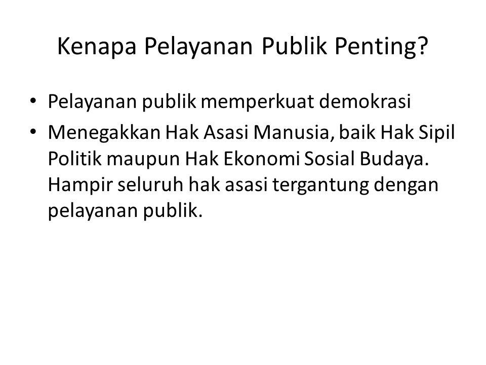 Tanpa adanya pelayanan publik yang baik Hak Asasi Sulit Dipenuhi Pelayanan publik = pintu untuk mendapatkan hak.