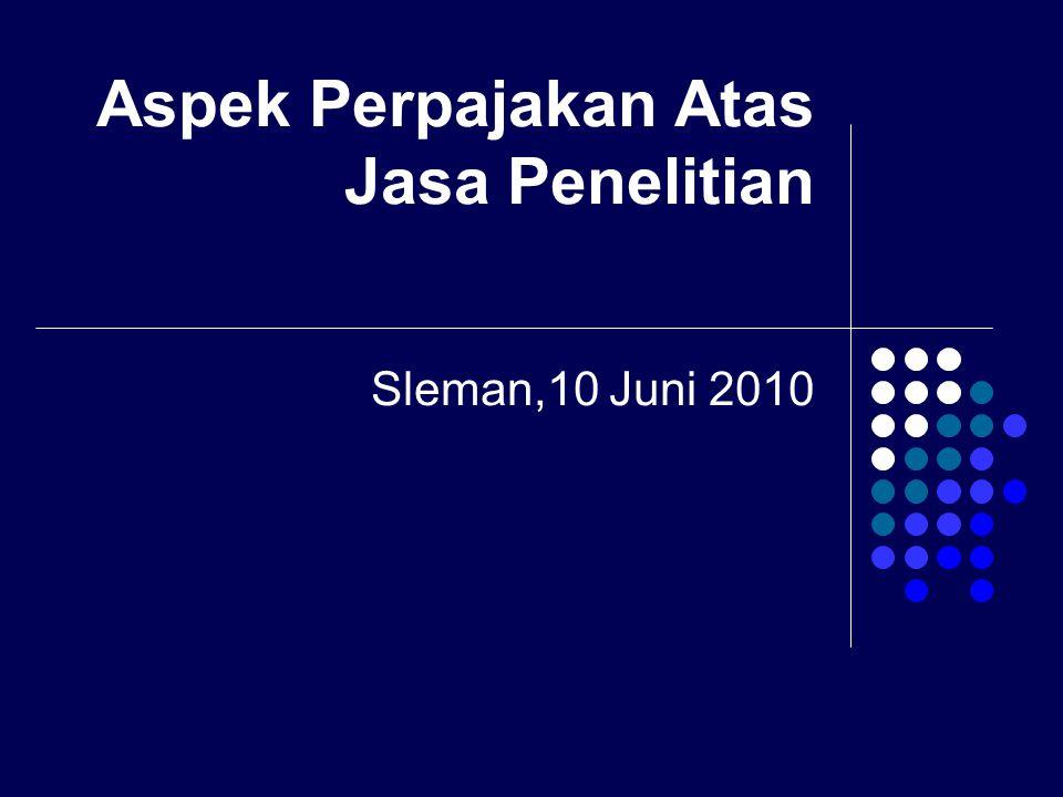 Aspek Perpajakan Atas Jasa Penelitian Sleman,10 Juni 2010