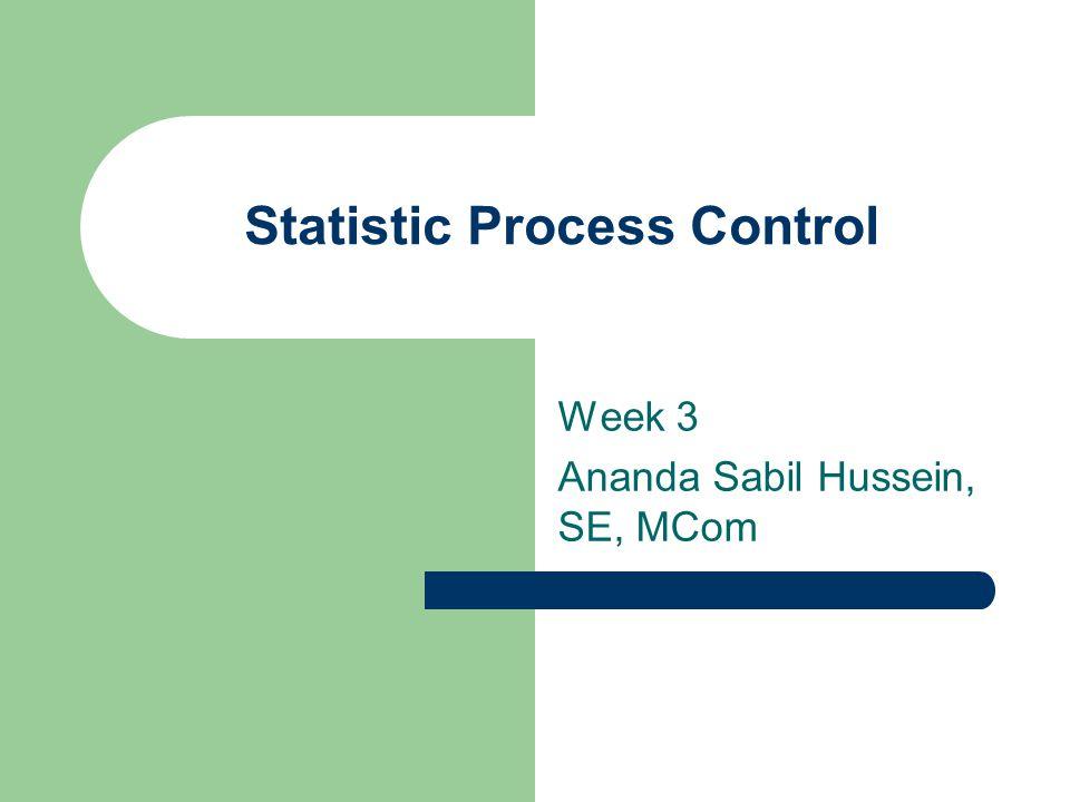 Statistic Process Control Week 3 Ananda Sabil Hussein, SE, MCom