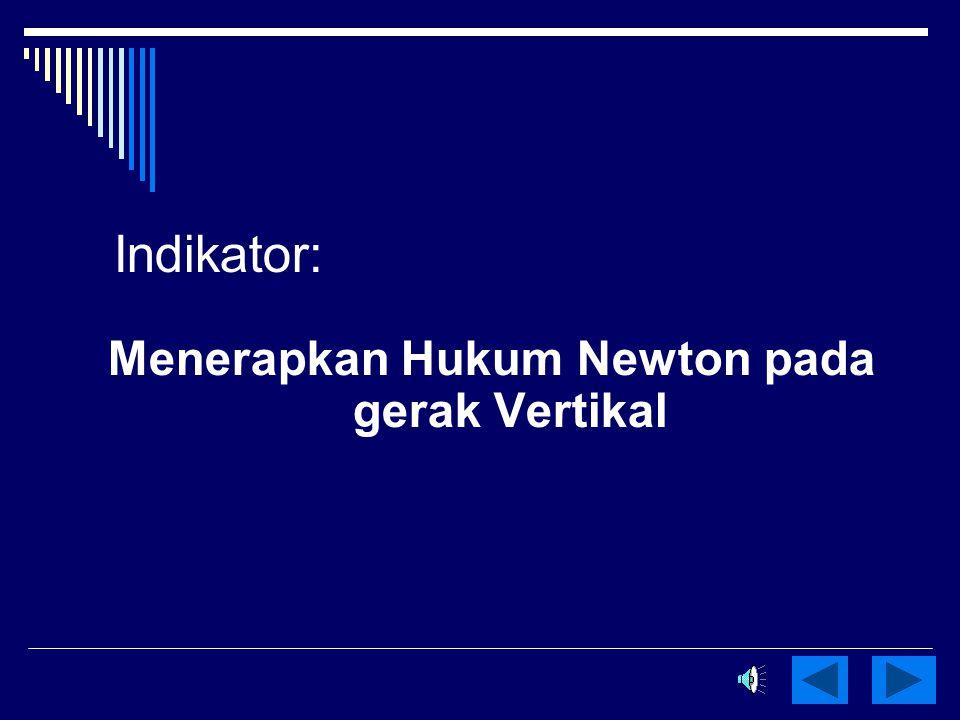 Indikator: Menerapkan Hukum Newton pada gerak Vertikal