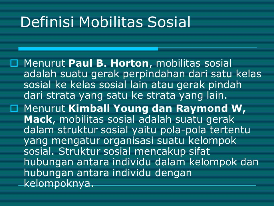 Definisi Mobilitas Sosial  Menurut Paul B. Horton, mobilitas sosial adalah suatu gerak perpindahan dari satu kelas sosial ke kelas sosial lain atau g