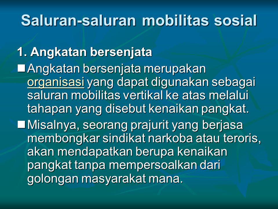 Saluran-saluran mobilitas sosial 1. Angkatan bersenjata Angkatan bersenjata merupakan organisasi yang dapat digunakan sebagai saluran mobilitas vertik