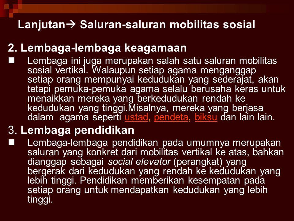 Lanjutan  Saluran-saluran mobilitas sosial 2. Lembaga-lembaga keagamaan Lembaga ini juga merupakan salah satu saluran mobilitas sosial vertikal. Wala