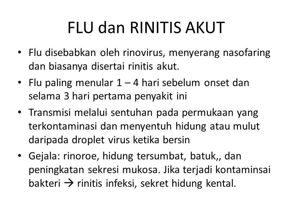 FLU dan RINITIS AKUT Flu disebabkan oleh rinovirus, menyerang nasofaring dan biasanya disertai rinitis akut. Flu paling menular 1 – 4 hari sebelum ons