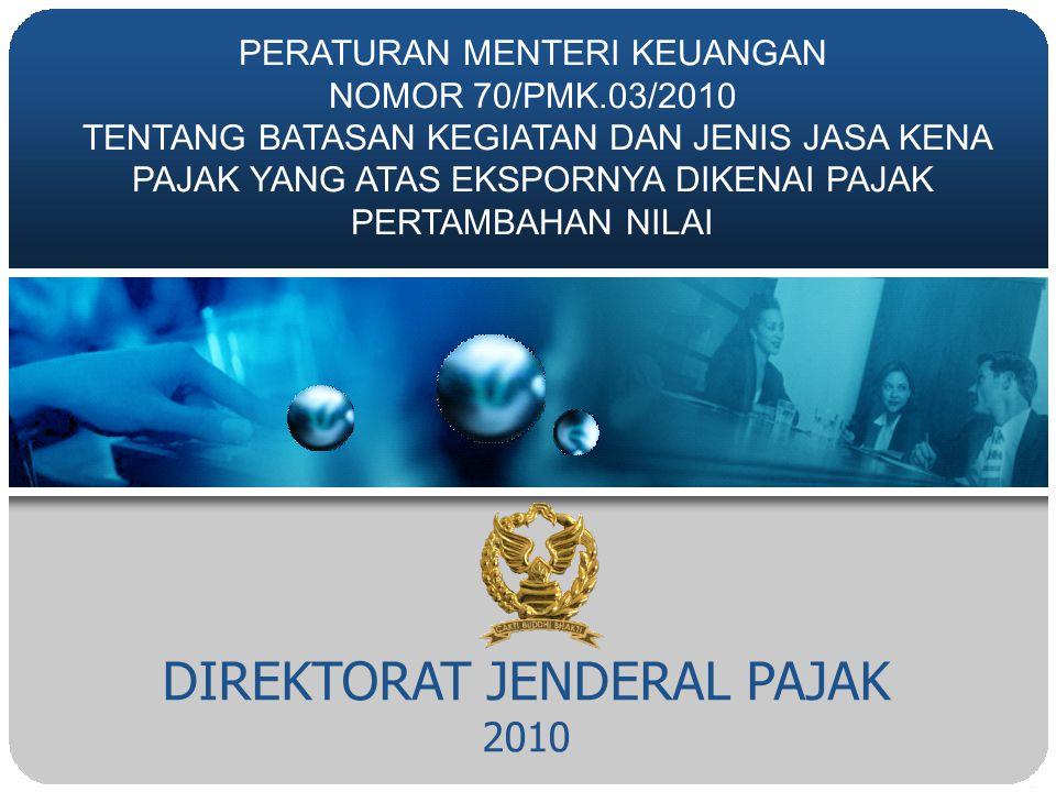 DIREKTORAT JENDERAL PAJAK 2010 PERATURAN MENTERI KEUANGAN NOMOR 70/PMK.03/2010 TENTANG BATASAN KEGIATAN DAN JENIS JASA KENA PAJAK YANG ATAS EKSPORNYA DIKENAI PAJAK PERTAMBAHAN NILAI