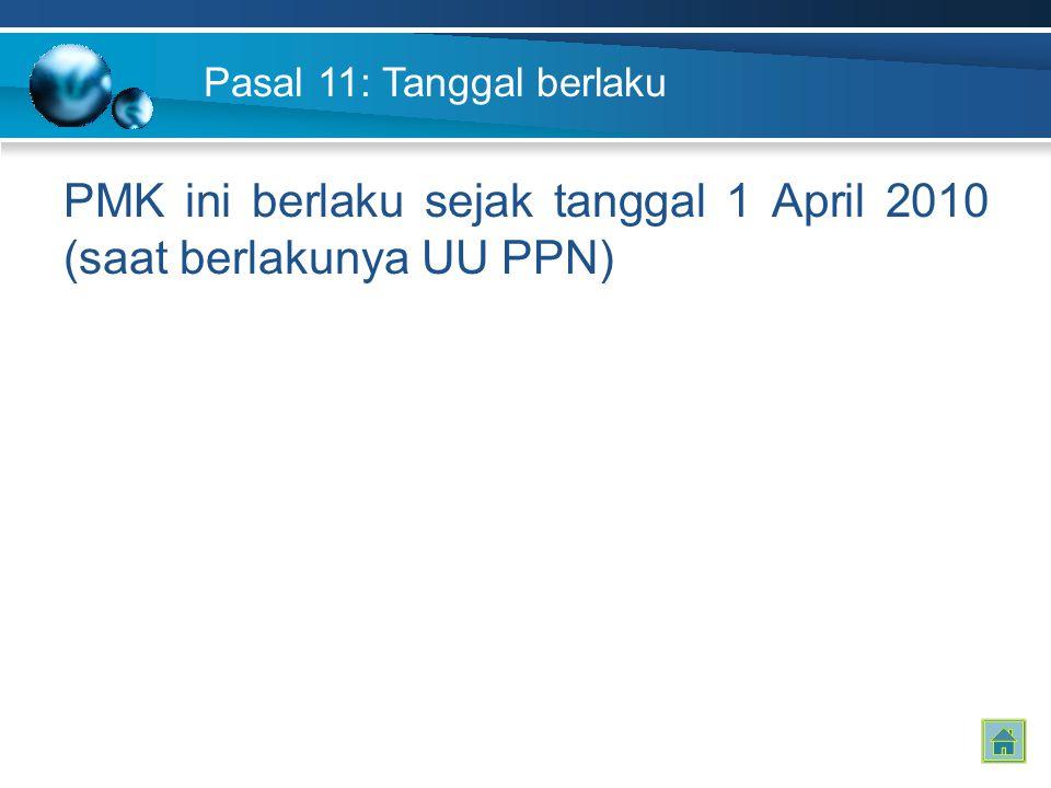 Pasal 11: Tanggal berlaku PMK ini berlaku sejak tanggal 1 April 2010 (saat berlakunya UU PPN)