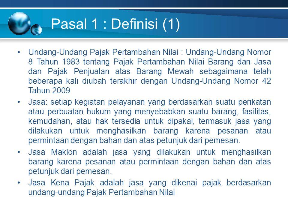 Pasal 1 : Definisi (1) Undang-Undang Pajak Pertambahan Nilai : Undang-Undang Nomor 8 Tahun 1983 tentang Pajak Pertambahan Nilai Barang dan Jasa dan Pa