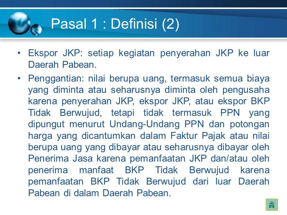 Pasal 1 : Definisi (2) Ekspor JKP: setiap kegiatan penyerahan JKP ke luar Daerah Pabean. Penggantian: nilai berupa uang, termasuk semua biaya yang dim