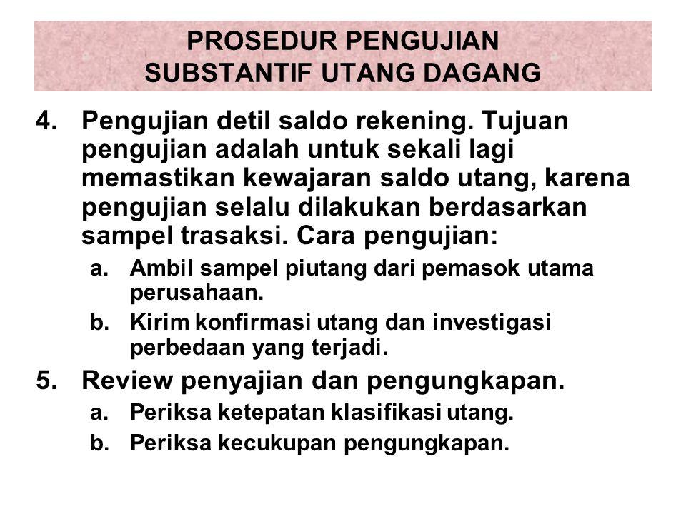 PROSEDUR PENGUJIAN SUBSTANTIF UTANG DAGANG 4.Pengujian detil saldo rekening. Tujuan pengujian adalah untuk sekali lagi memastikan kewajaran saldo utan