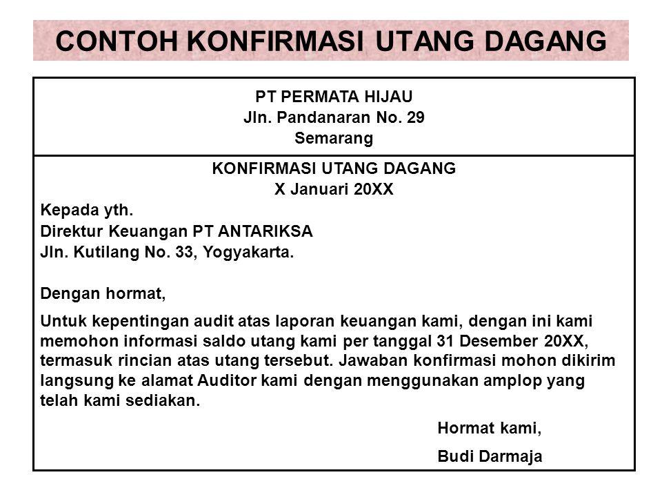 CONTOH KONFIRMASI UTANG DAGANG PT PERMATA HIJAU Jln. Pandanaran No. 29 Semarang KONFIRMASI UTANG DAGANG X Januari 20XX Kepada yth. Direktur Keuangan P