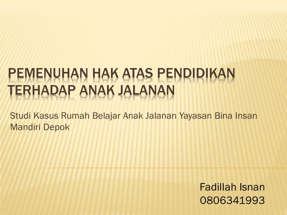 Studi Kasus Rumah Belajar Anak Jalanan Yayasan Bina Insan Mandiri Depok Fadillah Isnan 0806341993