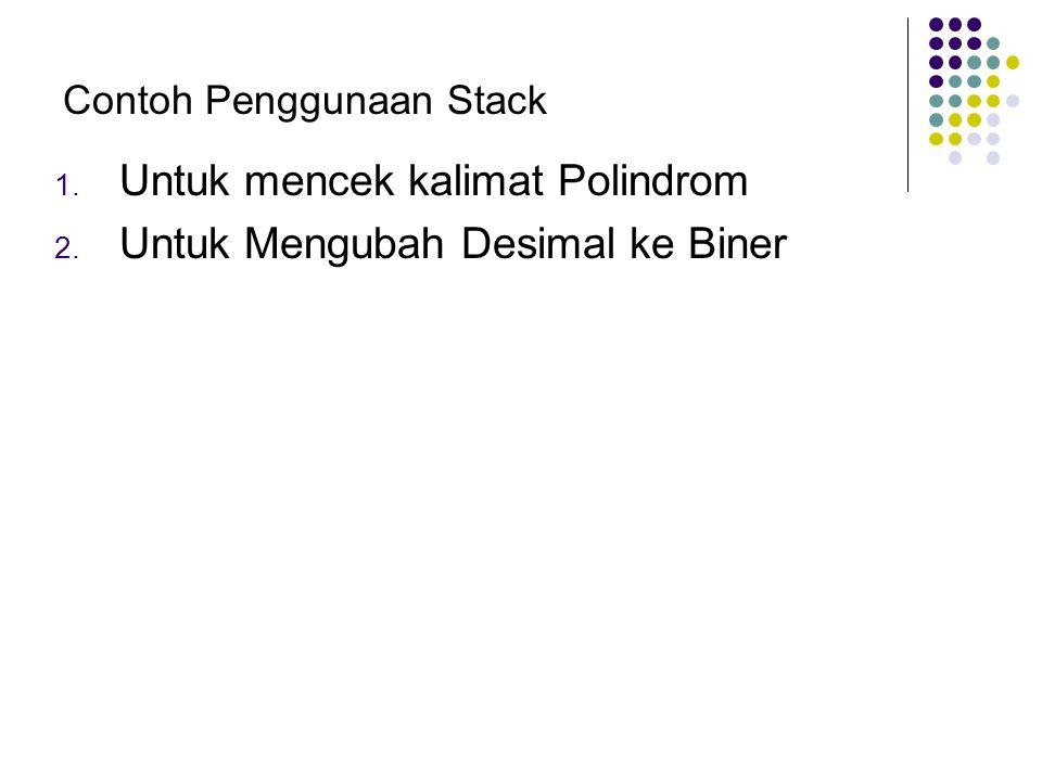 1. Untuk mencek kalimat Polindrom 2. Untuk Mengubah Desimal ke Biner Contoh Penggunaan Stack