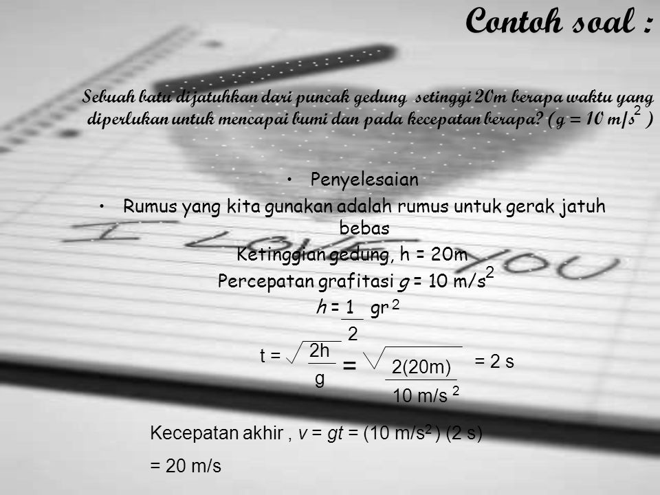 Pembuktian kedua Sekarang kita tinjau hubungan antara jarak atau ketinggian dengan kecepatan jatuh benda vy2 = vyo2 + 2gh —— Persamaan 3 Misalnya kita