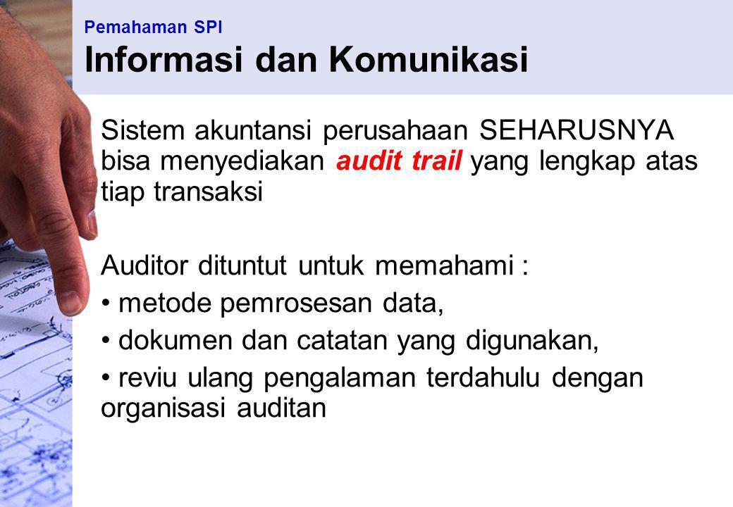 Pemahaman SPI Informasi dan Komunikasi Sistem akuntansi perusahaan SEHARUSNYA bisa menyediakan audit trail yang lengkap atas tiap transaksi Auditor di