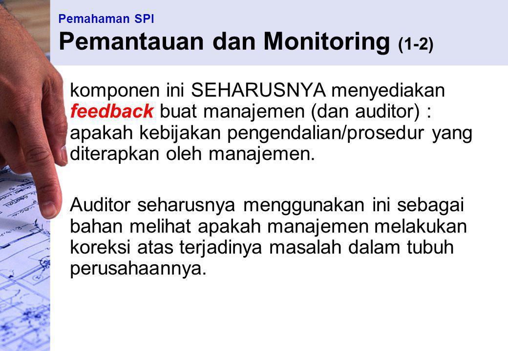 Pemahaman SPI Pemantauan dan Monitoring (1-2) komponen ini SEHARUSNYA menyediakan feedback buat manajemen (dan auditor) : apakah kebijakan pengendalia