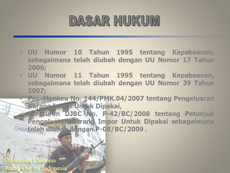 UU Nomor 10 Tahun 1995 tentang Kepabeanan, sebagaimana telah diubah dengan UU Nomor 17 Tahun 2006; UU Nomor 11 Tahun 1995 tentang Kepabeanan, sebagaim
