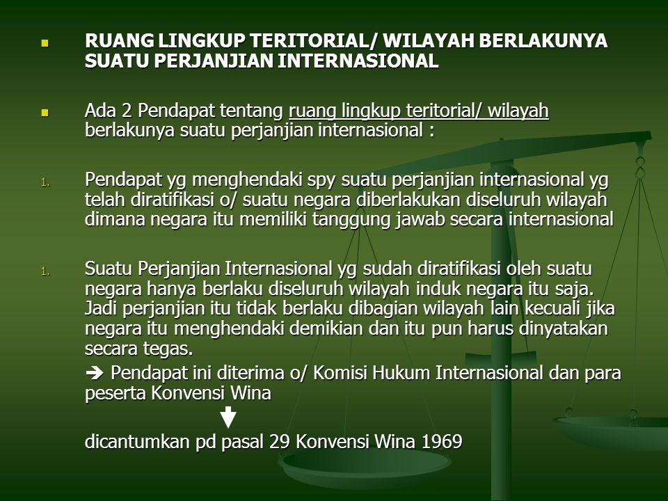 RUANG LINGKUP TERITORIAL/ WILAYAH BERLAKUNYA SUATU PERJANJIAN INTERNASIONAL RUANG LINGKUP TERITORIAL/ WILAYAH BERLAKUNYA SUATU PERJANJIAN INTERNASIONA